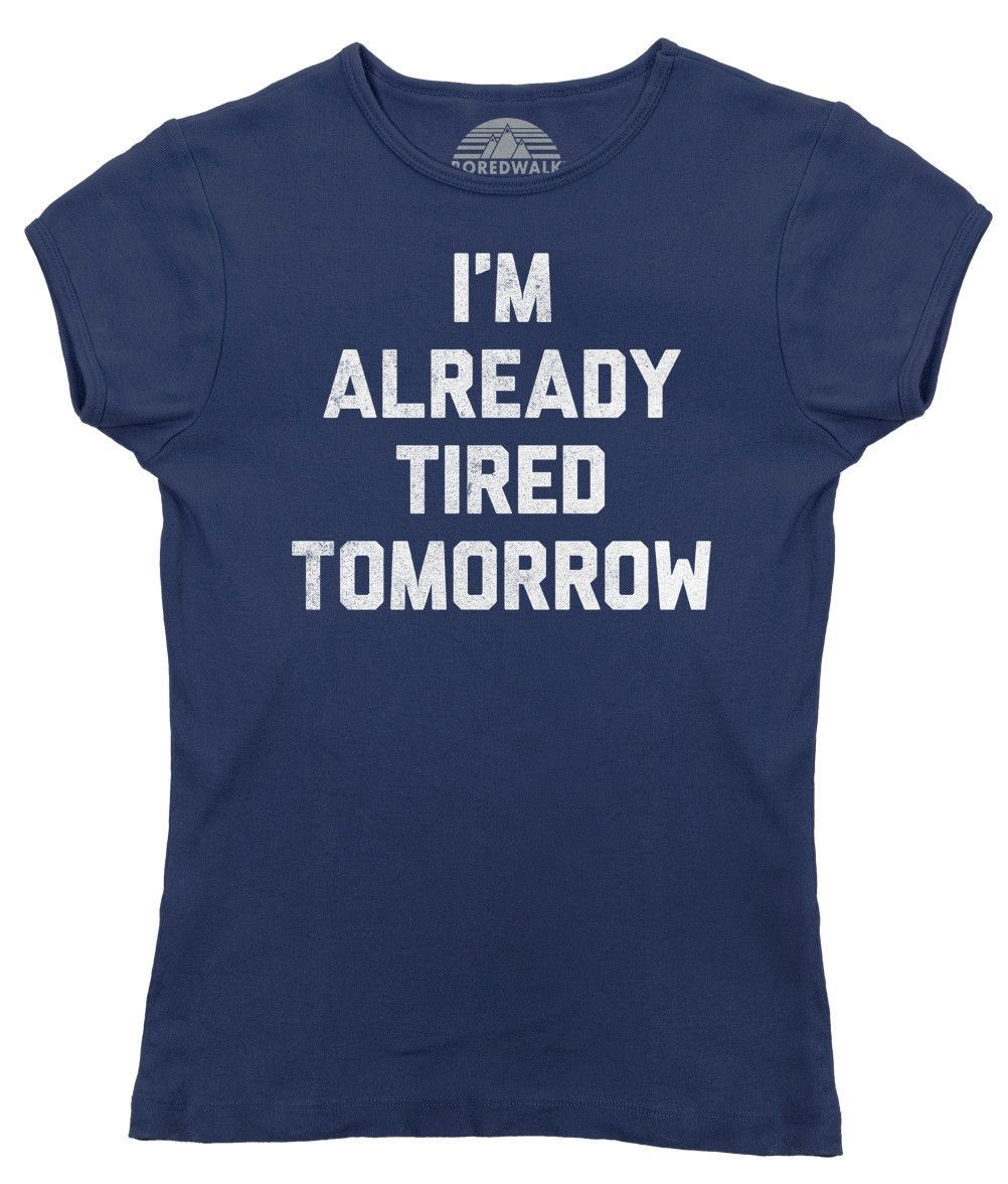 Women's I'm Already Tired Tomorrow T-Shirt - Juniors Fit