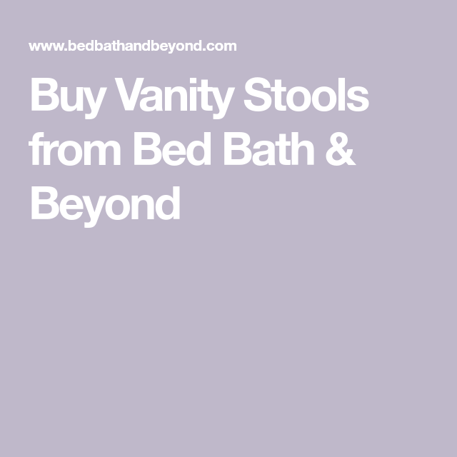 Buy Vanity Stools From Bed Bath Beyond With Images Vanity