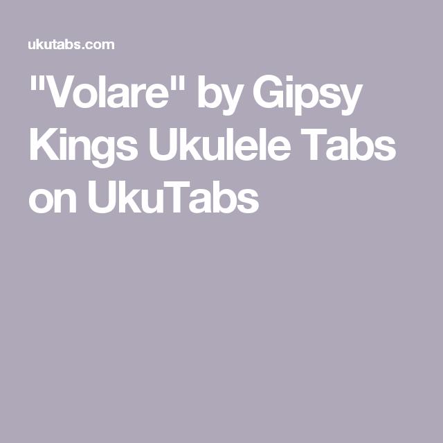 Volare By Gipsy Kings Ukulele Tabs On Ukutabs Ukelele Pinterest