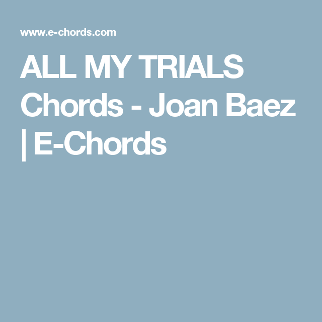 All My Trials Chords Joan Baez E Chords Guitar Pinterest