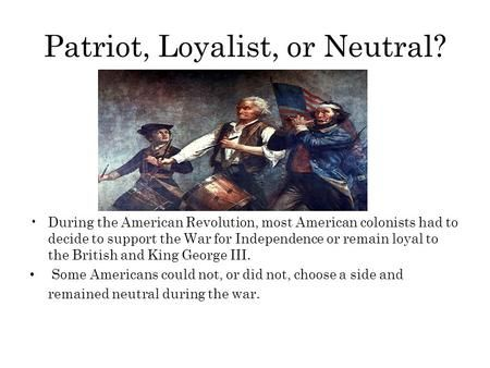 Patriot Loyalist Or Neutral During The American Revolution Most American Teaching American Literature American Literature American Colonists