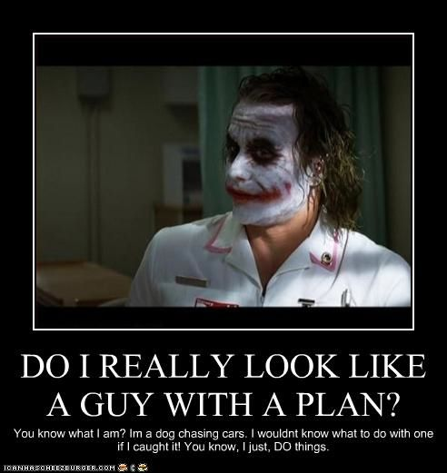 Do I Really Look Like A Guy With A Plan With Images Joker