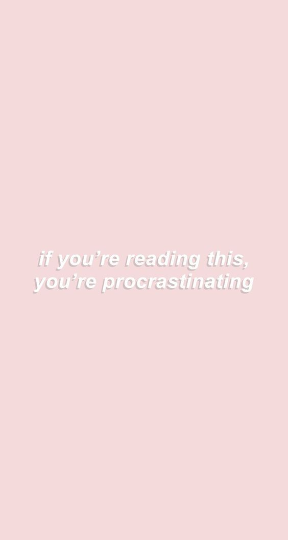If you're reading this, you're procrastinating