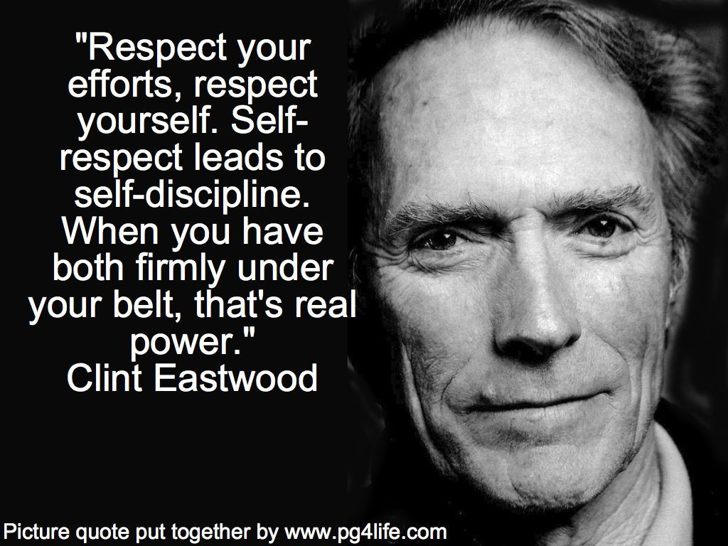 Clint Eastwood quote about respecting yourself and how it leads to greater self discipline
