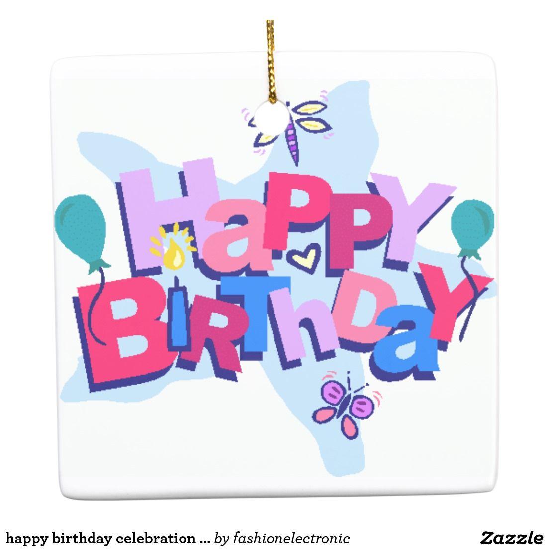 Happy Birthday Celebration Ornament Zazzle Com Happy Birthday Signs Happy Birthday Cards Birthday Sign