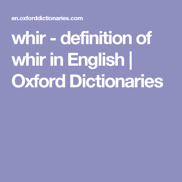 Whir Definition Of Whir In English Oxford Dictionaries