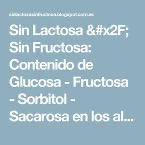 Sin Lactosa / Sin Fructosa: Contenido de Glucosa - Fructosa - Sorbitol - Sacarosa en los alimentos.