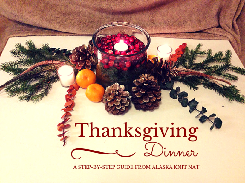 Thanksgiving dinner plans -- A step-by-step guide to avoiding festive failure | Alaska Knit Nat