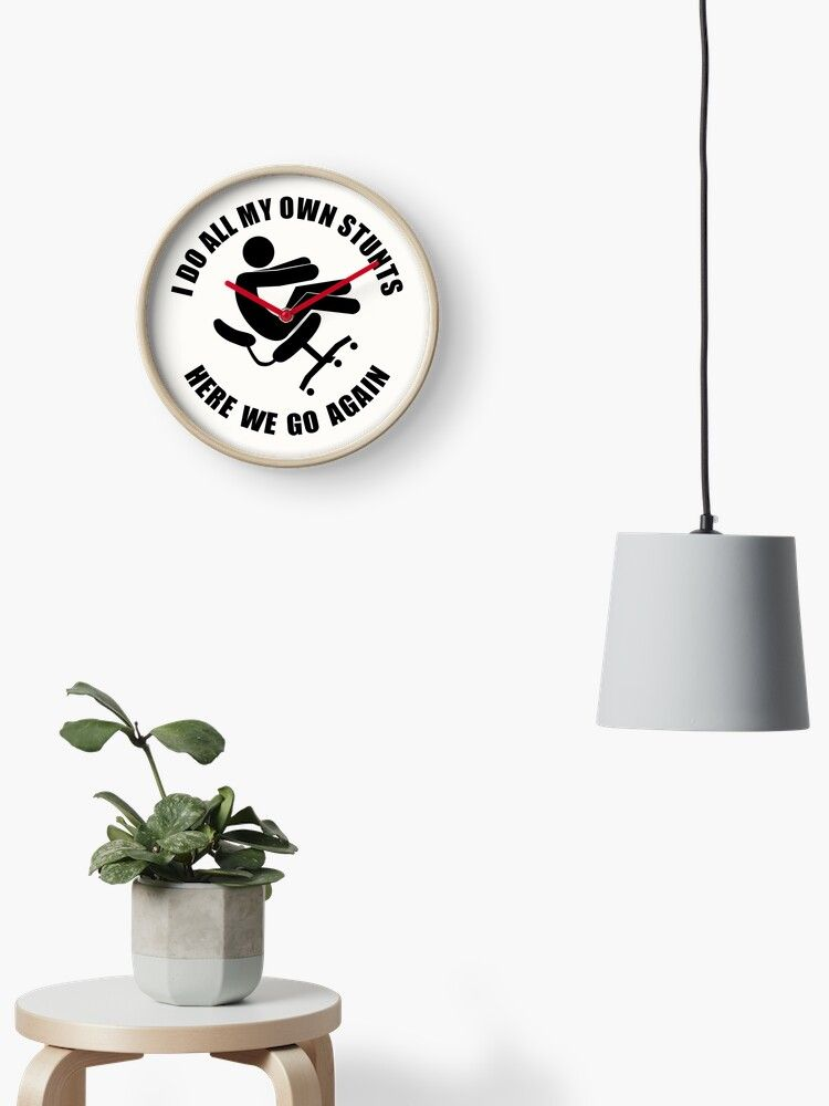 I Do All My Own Stunts  Here We Go Again 2 Clock Designed by Square1Designs This is just one of many products with our I Do All My Own Stunts  Here We Go Again design whi...