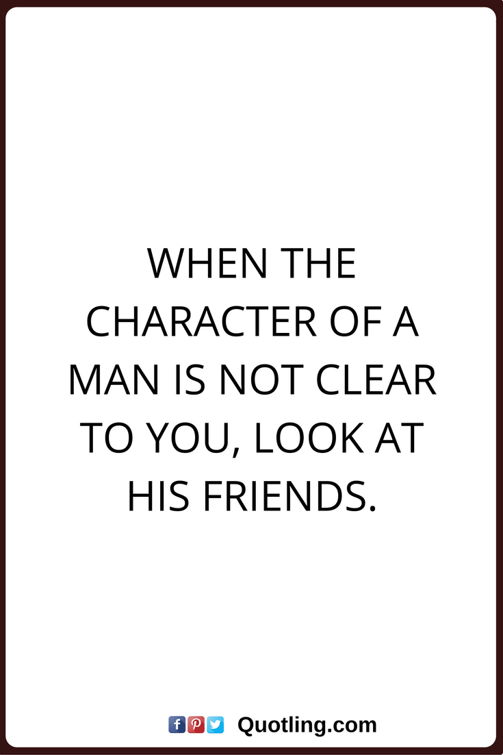 Character Quotes | Character Quotes When The Character Of A Man Is Not Clear To You