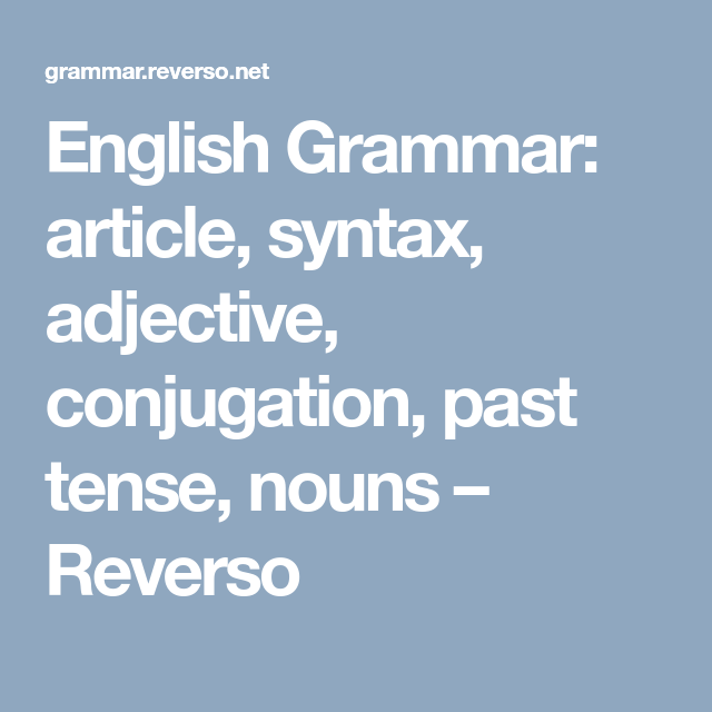 English Grammar: article, syntax, adjective, conjugation, past tense