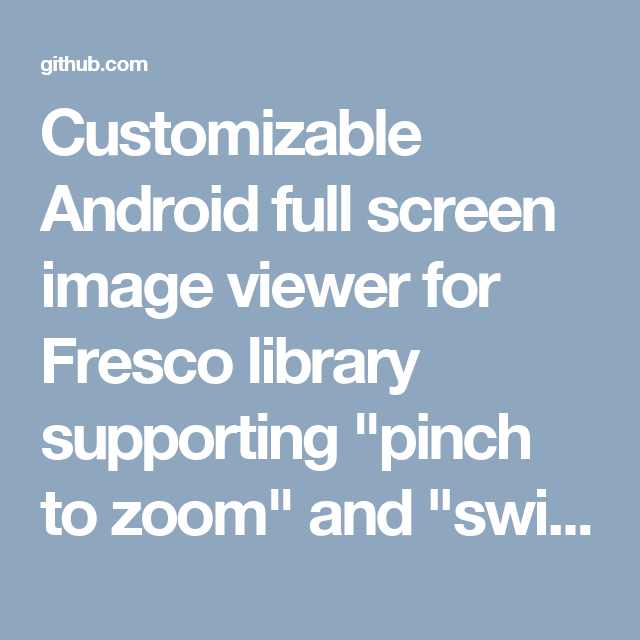 Customizable Android full screen image viewer for Fresco