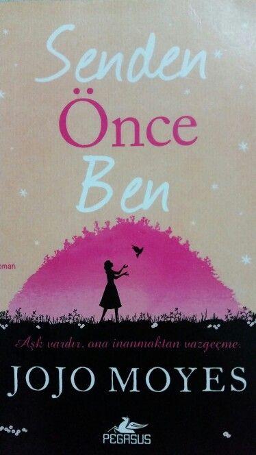 Jojo Moyes Senden Once Ben Ask Vardir Ona Inanmaktan Vazgecme Hayal Hayal Book Worth Reading Books Book Club Books