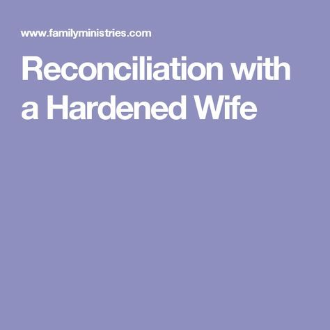 Reconciliation with a hardened wife