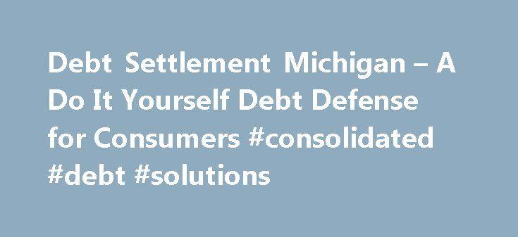 Debt settlement michigan a do it yourself debt defense for debt settlement michigan a do it yourself debt defense for consumers consolidated debt solutioingenieria Image collections