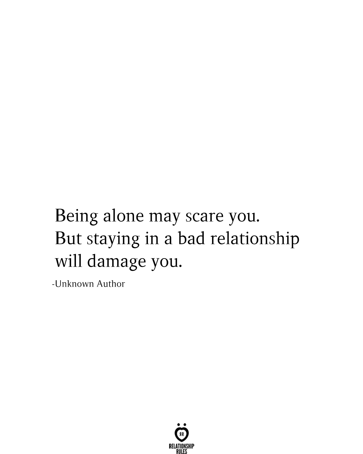 Being Alone May Scare You. But Staying In A Bad Relationship Will Damage You