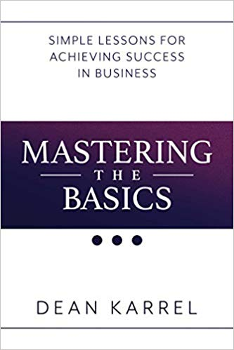 Mastering The Basics Simple Lessons For Achieving Success In Business Dean Karrel 9781642932096 Amazon Com Success Business Achieve Success Business Books