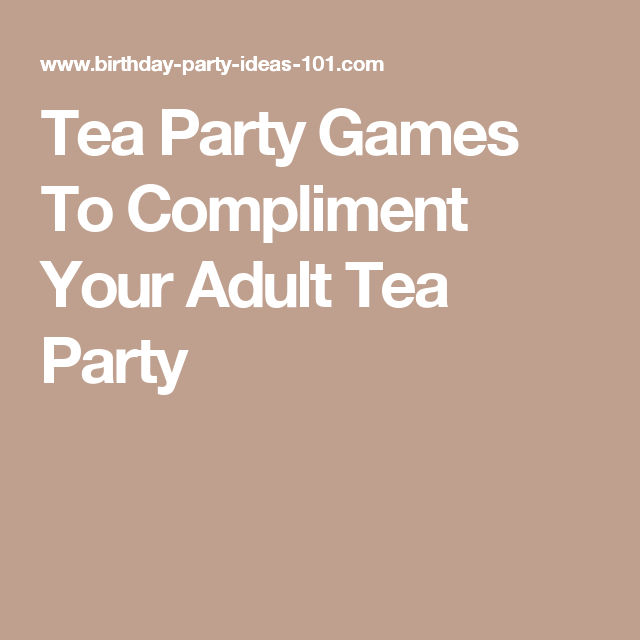 Tea Party Games To Compliment Your Adult Tea Party