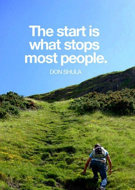 """""""the start is what stops most people"""" {don shula} // keep going."""