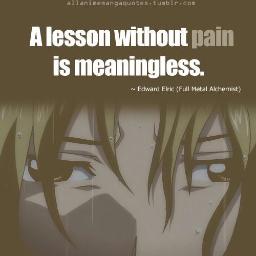 Brotherhood Quotes: A Lesson Without Pain Is Meaningless. ~Edward Elric (Full
