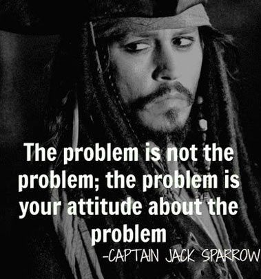 Captain Jack Sparrow Quotes Amusing The Problem Is Not The Problem#quotes I Need This On A Poster In