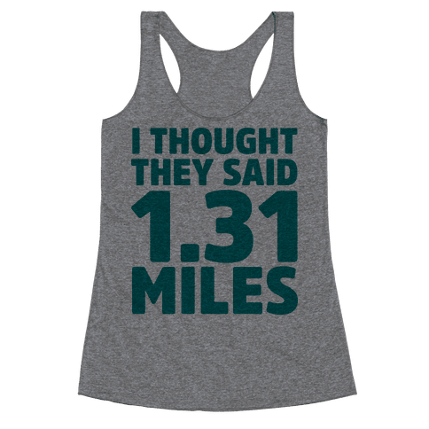 2792a742 I Thought They Said 1.31 Miles Racerback Tank | LookHUMAN | Running ...