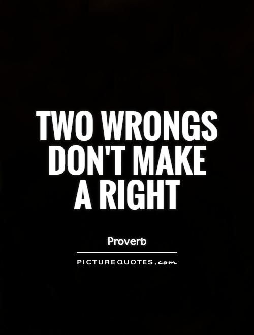 Two Wrongs Don T Make A Right Quote : wrongs, right, quote, WRONGS, DON'T, RIGHT, Proverb, Focusing, Yourself, Quotes,, Wrongs