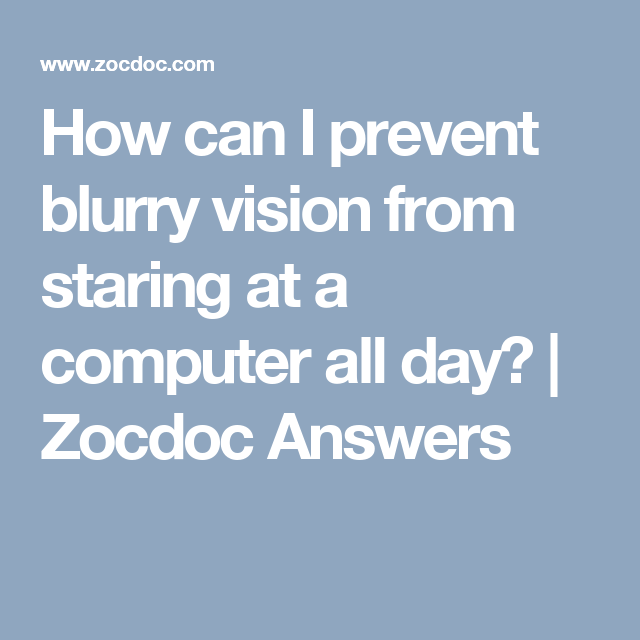 How can I prevent blurry vision from staring at a computer