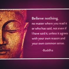Believe nothing -Buddha #quote #Buddha #quotes