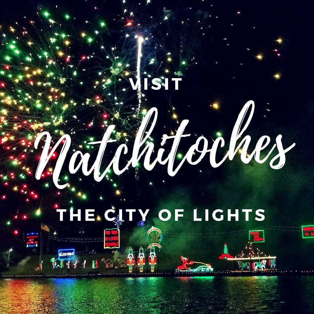 Natchitoches Lights Festival * Celebrate The Christmas