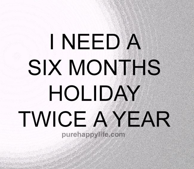 Funny Quote I Need A Six Months Holiday Funny Quotes Stress Funny Quotes