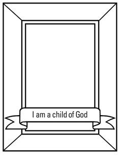 I am a child of God, coloring activity. Great activity to introduce ...