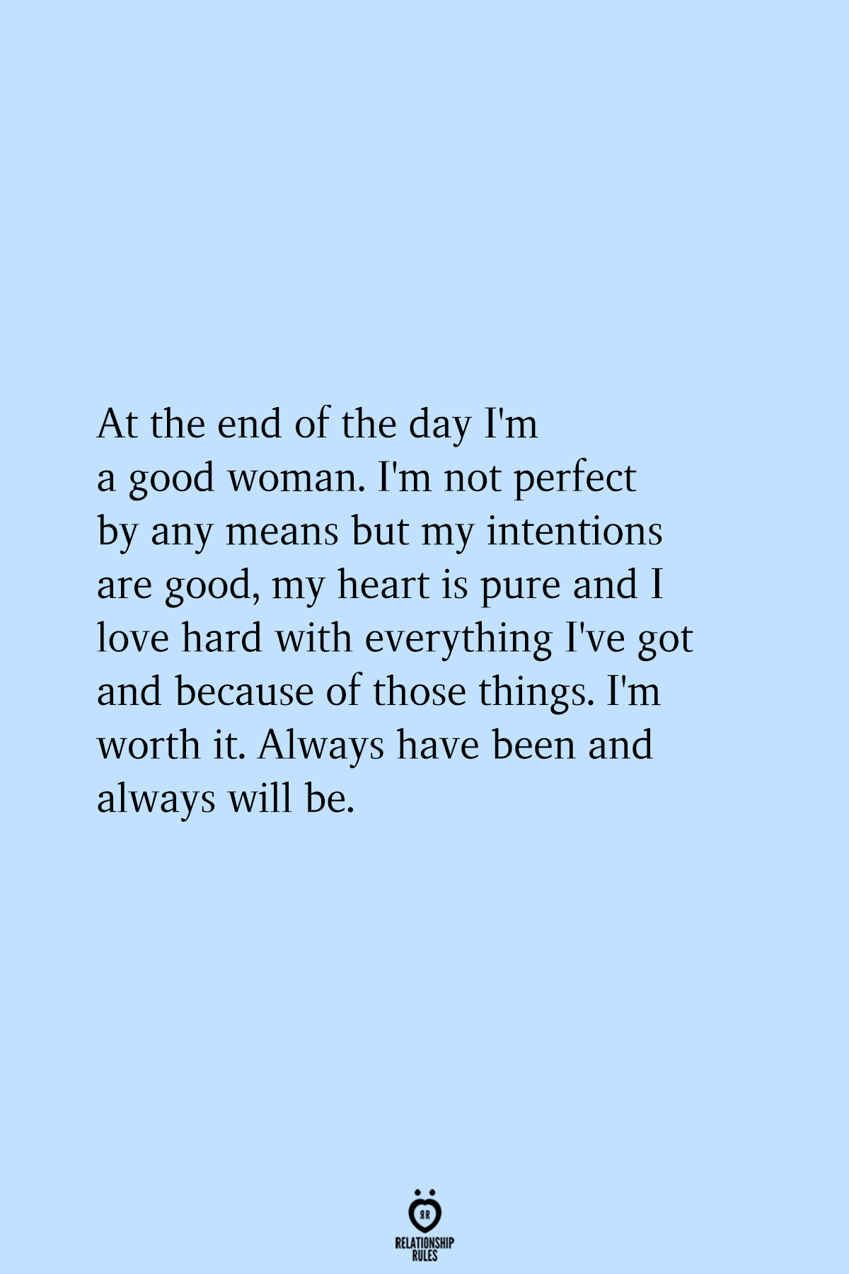At The End Of The Day I M A Good Woman I M Not Perfect By Any Means But My Intentions Are Good Be Yourself Quotes Hard Quotes Perfection Quotes
