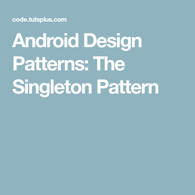 Android Design Patterns The Singleton Pattern