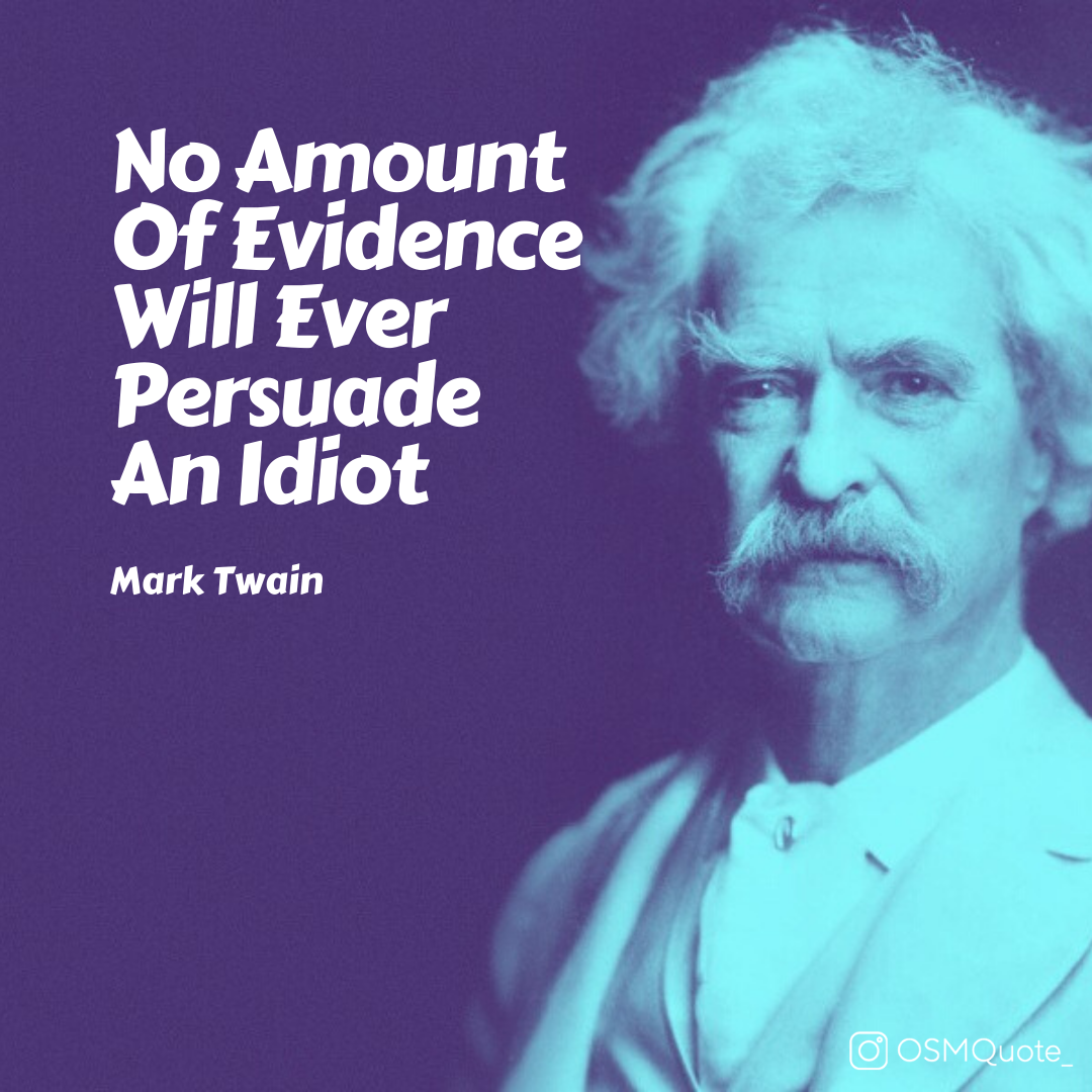 No Amount Of Evidence Will Ever Persuade An Idiot Mark Twain 1080x1080 Quote Quotes Motivation Motiv Mark Twain Quotes Idiot Quotes Insightful Quotes