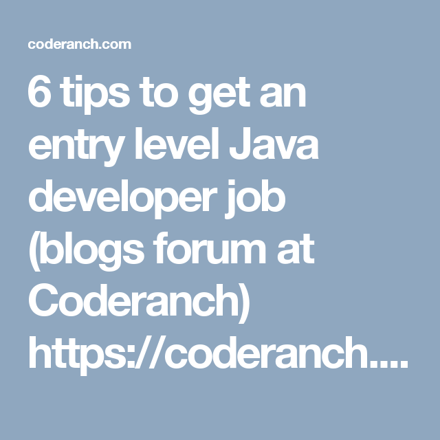6 tips to get an entry level java developer job blogs forum at coderanch httpscoderanchcomt626734tips entry level java developer this website gives