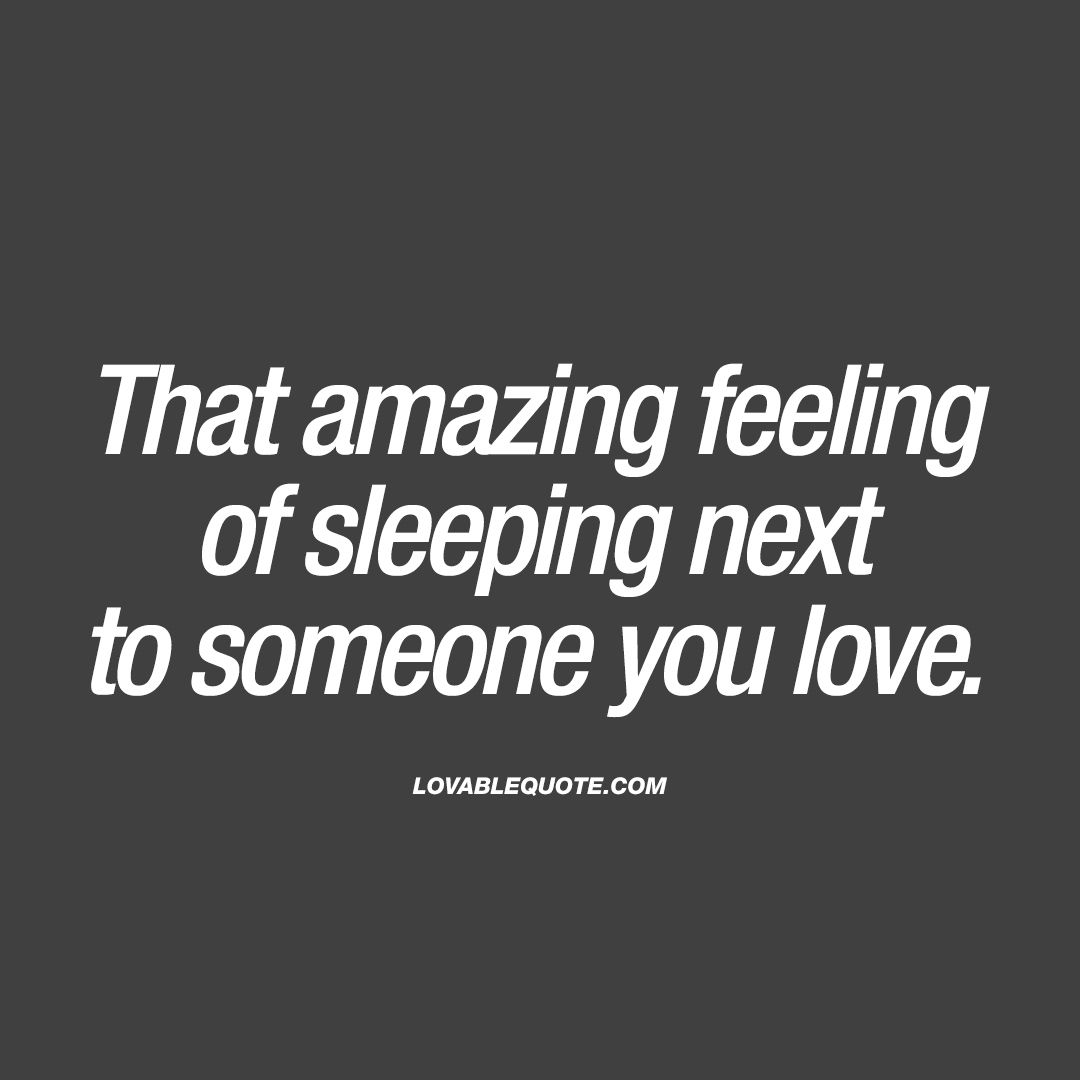 """That amazing feeling of sleeping next to someone you love "" There are few"