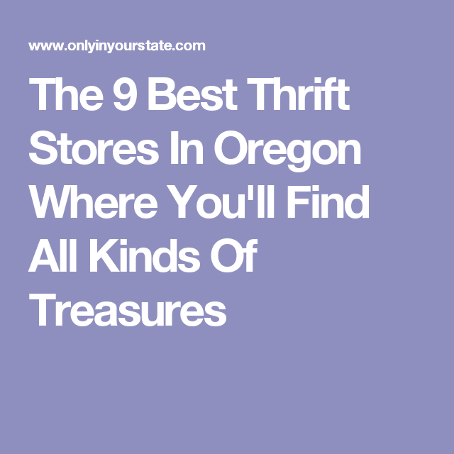 The 9 Best Thrift Stores In Oregon Where You'll Find All Kinds Of Treasures