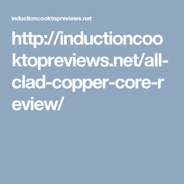 http://inductioncooktopreviews.net/all-clad-copper-core-review/