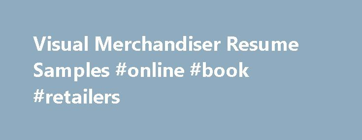 Visual Merchandiser Resume Samples #online #book #retailers http - online resume samples