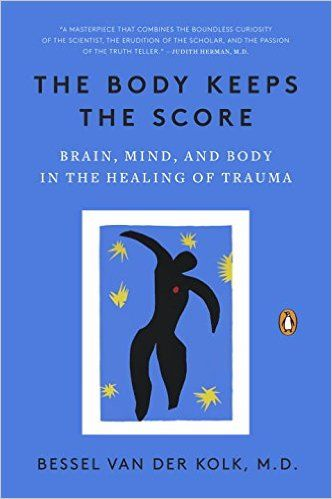 The Body Keeps the Score: Brain, Mind, and Body in the Healing of Trauma: Bessel van der Kolk MD: 9780143127741: Amazon.com: Books