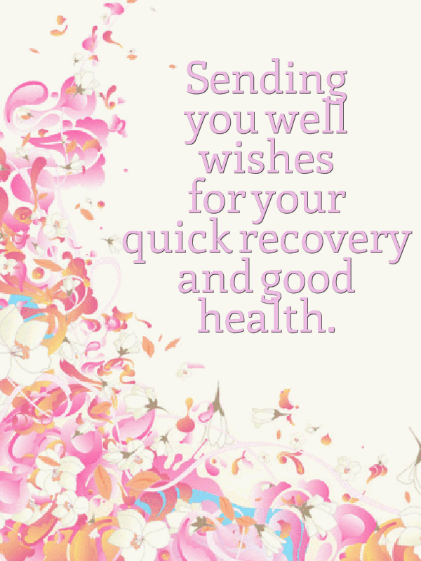 Sending you well wishes for your quick recovery and good