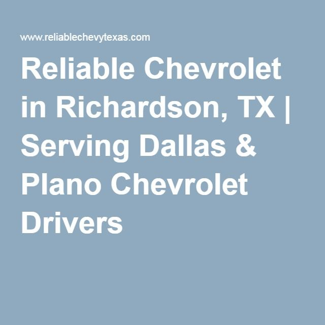Reliable Chevrolet In Richardson Tx Serving Dallas Plano