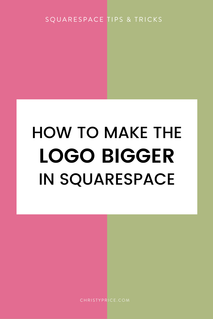 How To Make The Logo Bigger In Squarespace Squarespace Web Design By Christy Price Austin Texas In 2020 Squarespace Web Design Squarespace Make Your Logo
