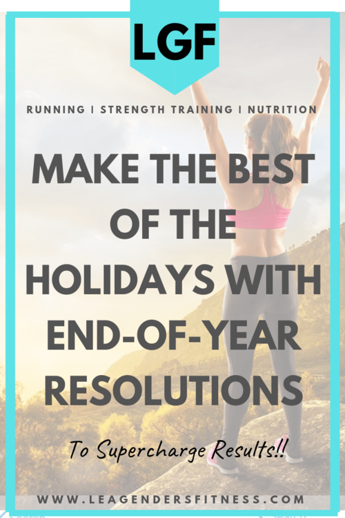 MAKE THE BEST OF THE HOLIDAYS WITH END-OF-YEAR RESOLUTIONS — Lea Genders Fitness #ENDOFYEAR #Fitness...