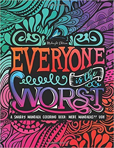 Everyone is the Worst A Snarky Mandala Coloring Book More Mandalas