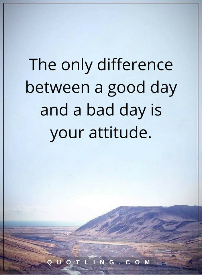 Good Attitude Quotes positive attitude quotes The only difference between a good day  Good Attitude Quotes