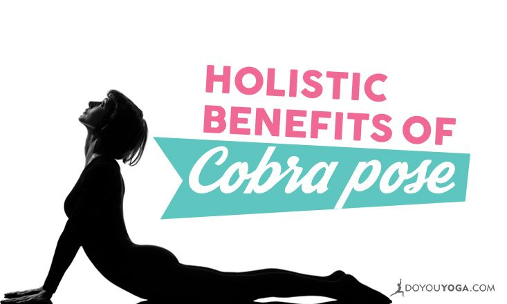 The Holistic Benefits Of Cobra Pose