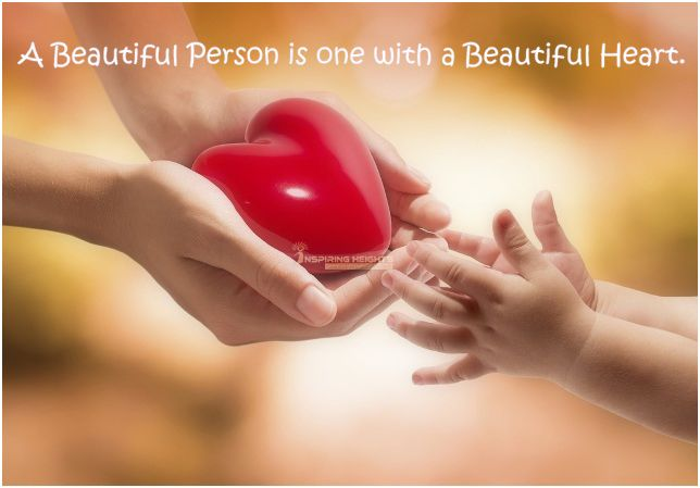 A Beautiful Person is one with a Beautiful Heart.