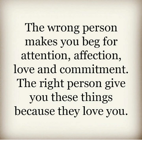 Love Memes And The Wrong Person Makes You Beg For Attention Affection Love Wrong Person Affection Quotes Red Quotes